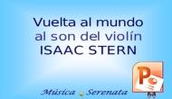 Presentaciones – Vuelta al Mundo al son del violín de IsaacStern.