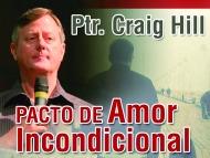 Seminario – Pacto De Amor Incondicional – Ptr. CraigHill