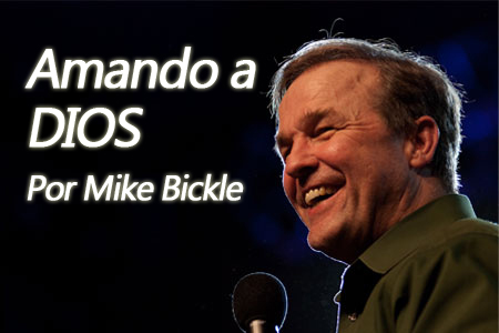 Amando a DIOS - Mike Bickle