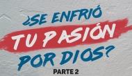 Se enfrió tu pasión por Dios (ParteII)